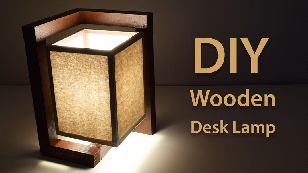 How To Build A Wooden Desk Lamp | DIY Project - Creativity Hero